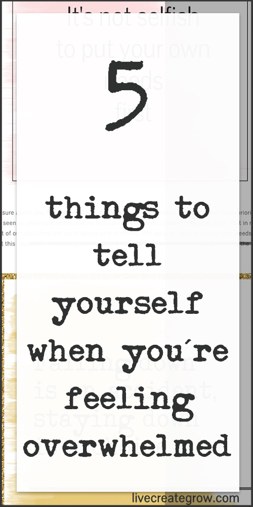 feeling overwhelmed - tell yourself this